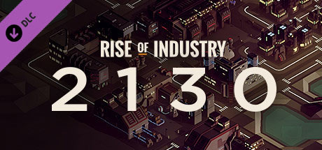 Rise of Industry: 2130 (DLC)